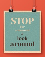 Vintage Sign Saying, Stop for a Moment and Look Around